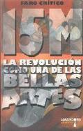 15M. LA REVOLUCIÓN COMO UNA DE LAS BELLAS ARTES..