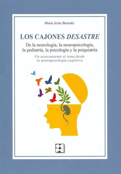 LOS CAJONES DESASTRE : DE LA NEUROLOGÍA, LA NEUROPSICOLOGÍA, LA PEDIATRÍA, LA PSICOLOGÍA Y LA P